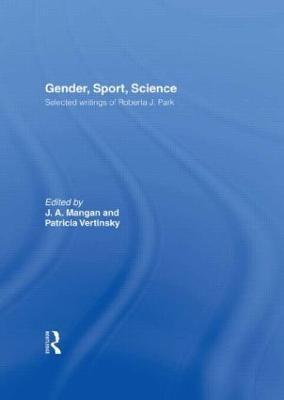Gender, Sport, Science by J. A. Mangan