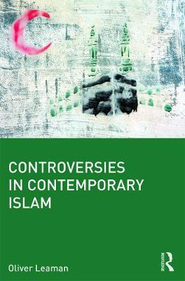 Controversies in Contemporary Islam by Oliver Leaman
