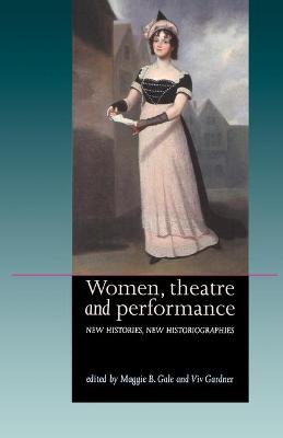 Women, Theatre and Performance by Maggie B. Gale