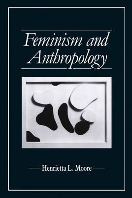 Feminism and Anthropology by Henrietta L. Moore