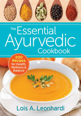 The Essential Ayurvedic Cookbook by Lois Leonhardi
