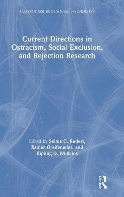 Current Directions in Ostracism, Social Exclusion and Rejection Research by Selma Rudert