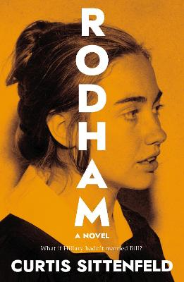 Rodham: The Sunday Times Bestseller by Curtis Sittenfeld
