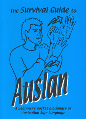 The Survival Guide to Auslan the: A Pocket Beginner's Dictionary of Australian Sign Language by Trevor Johnston