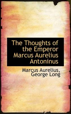 The Thoughts of the Emperor Marcus Aurelius Antoninus book