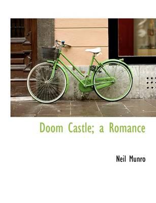 Doom Castle; A Romance by Neil Munro