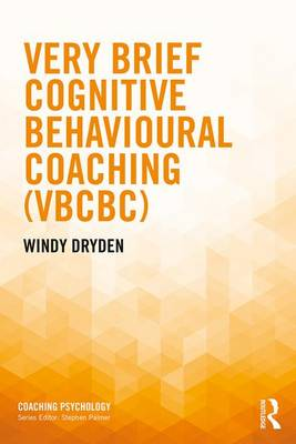 Very Brief Cognitive Behavioural Coaching (VBCBC) by Windy Dryden