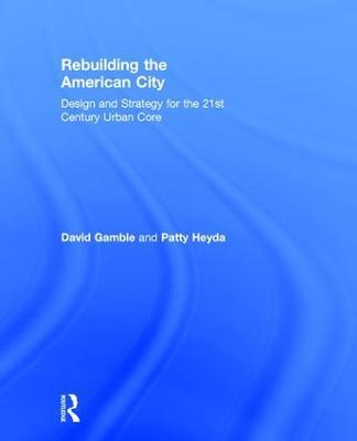 Rebuilding the American City by David Gamble