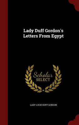Lady Duff Gordon's Letters from Egypt by Lucie Duff Gordon