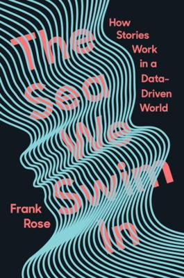 The Sea We Swim In: How Stories Work in a Data-Driven World book