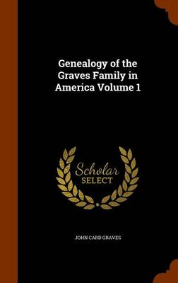 Genealogy of the Graves Family in America Volume 1 by John Card