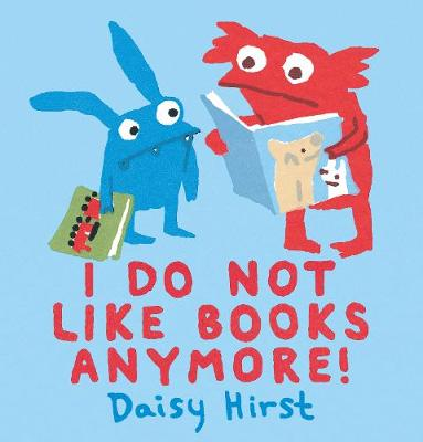 I Do Not Like Books Anymore! by Daisy Hirst
