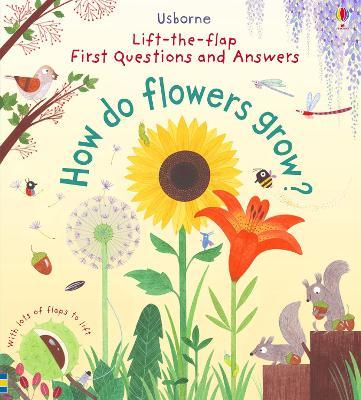 First Lift-the-Flap First Q&A: How Do Flowers Grow? book