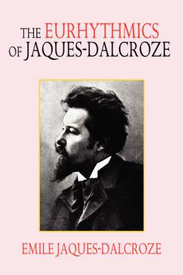 The Eurhythmics of Jaques-Dalcroze by Emile Jaques-Dalcroze
