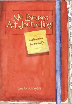 No Excuses Art Journaling by Gina Armfield