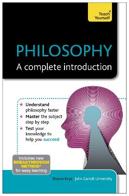 Philosophy: A Complete Introduction: Teach Yourself by Sharon Kaye