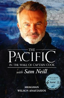 The Pacific: In the Wake of Captain Cook, with Sam Neill book