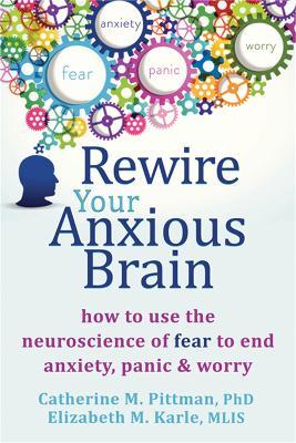 Rewire Your Anxious Brain by Catherine M Pittman