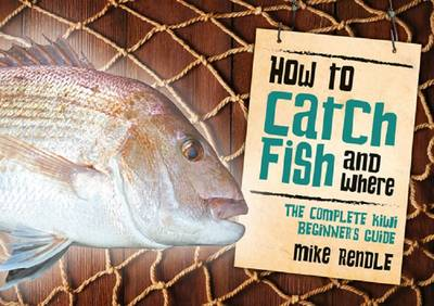 How to Catch Fish and Where by Mike Rendle