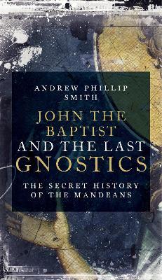 John the Baptist and the Last Gnostics book