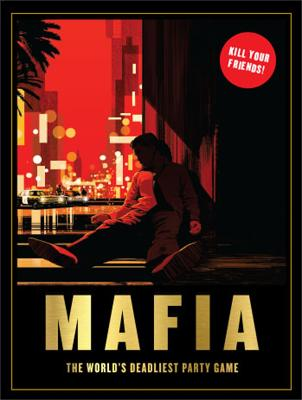 Mafia: The World's Deadliest Party Game by Angus Hyland