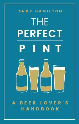 The Perfect Pint: A Beer Lover's Handbook book
