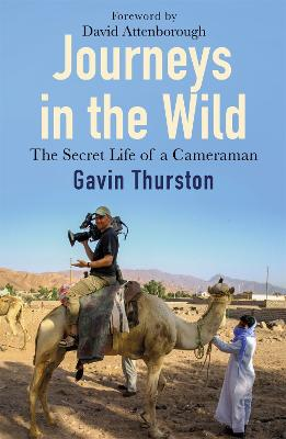 Journeys in the Wild: The Secret Life of a Cameraman by Gavin Thurston