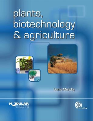 Plants, Biotechnology and Agric by Denis Murphy