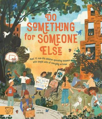 Do Something for Someone Else: Meet 12 Real-life Children Spreading Kindness with Simple Acts of Everyday Activism book