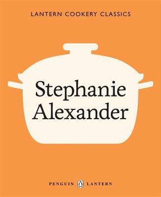 Lantern Cookery Classics: Stephanie Alexander by Stephanie Alexander