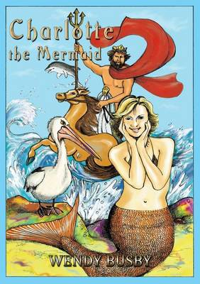 Charlotte the Mermaid by Wendy Busby