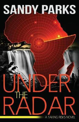 Under the Radar: A Taking Risks Novel by Sandy Parks