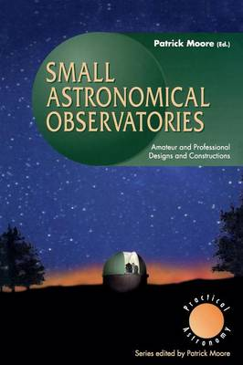 Small Astronomical Observatories by CBE, DSc, FRAS, Sir Patrick Moore