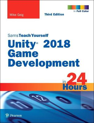 Unity 2018 Game Development in 24 Hours, Sams Teach Yourself book