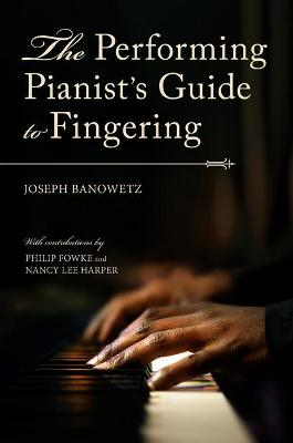 The Performing Pianist's Guide to Fingering by Joseph Banowetz