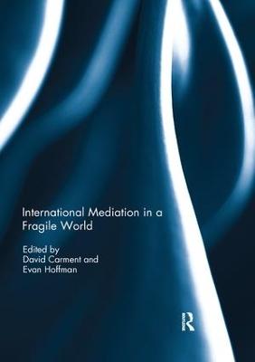 International Mediation in a Fragile World by David Carment
