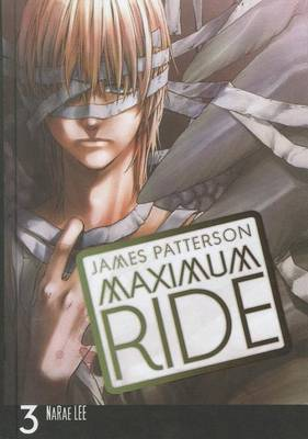 Maximum Ride: Manga Volume 3 by James Patterson