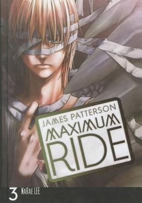 Maximum Ride: Manga Volume 3 by James Patterson