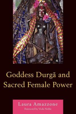 Goddess Durga and Sacred Female Power by Laura Amazzone