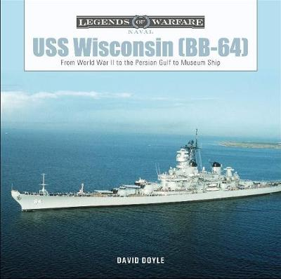 USS Wisconsin (BB-64): From World War II to the Persian Gulf to Museum Ship by David Doyle