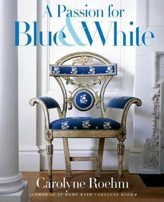 Passion for Blue & White by Carolyne Roehm