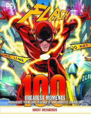 Flash: 100 Greatest Moments: Highlights from the History of the Scarlet Speedster book