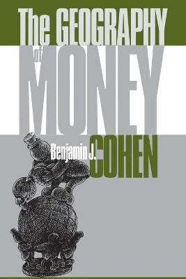 The Geography of Money by Benjamin J. Cohen