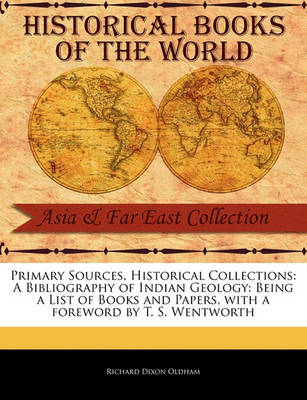 A Bibliography of Indian Geology: Being a List of Books and Papers by Richard Dixon Oldham