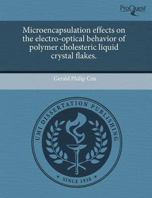 Microencapsulation Effects on the Electro-Optical Behavior of Polymer Cholesteric Liquid Crystal Flakes by Gerald Philip Cox