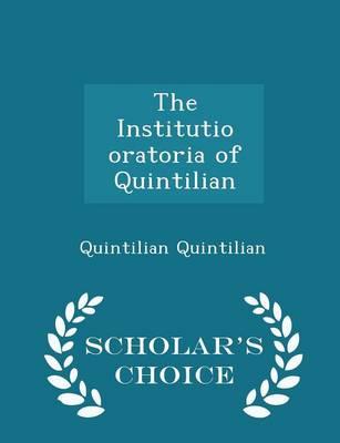 The Institutio Oratoria of Quintilian - Scholar's Choice Edition by Quintilian Quintilian