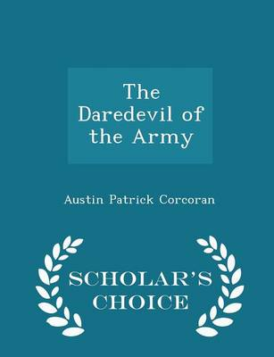 The Daredevil of the Army - Scholar's Choice Edition by Austin Patrick Corcoran
