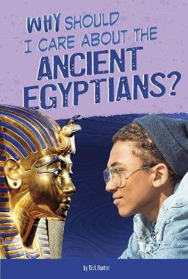 Why Should I Care About the Ancient Egyptians? by Nick Hunter