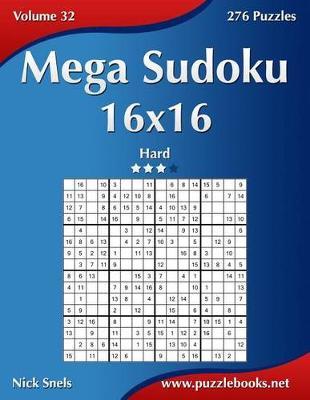 Mega Sudoku 16x16 - Hard - Volume 32 - 276 Puzzles by Nick Snels