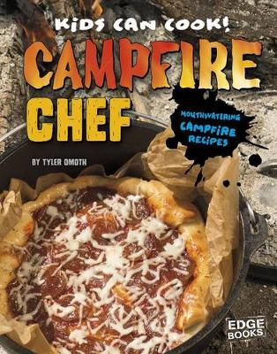Campfire Chef: Mouthwatering Campfire Recipes by Tyler Dean Omoth